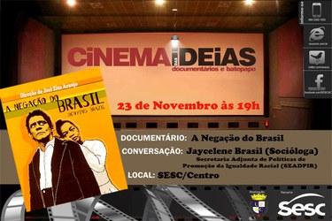 'Cinema das Ideias' exibe documentário 'A Negação do Brasil'