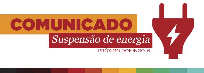 Comunicado — Desligamento da energia elétrica