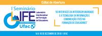 """Edital de Inscrição no I Seminário LIFE HGF UFAC """"as interfaces da interdisciplinaridade e a tecnologia da informação e comunicação (TICs) na formação de educadores"""""""