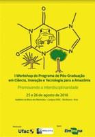 Pós-Graduação em Ciência, Inovação e Tecnologia para a Amazônia realiza workshop - I Workshop PPG-CITA