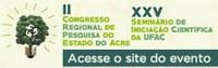 II Congresso Regional de Pesquisa do Estado do Acre e XXV Seminário de Iniciação Científica da Ufac