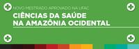 Ufac aprova mestrado em Ciências da Saúde na Amazônia Ocidental junto à Capes