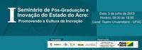 Ufac sedia o 1° Seminário de Pós-Graduação e Inovação do Estado do Acre
