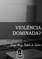 Violência Dominada?