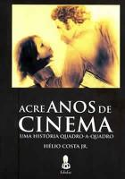 Acre (Anos) de Cinema: Uma História Quadro-a-Quadro de Jovens Cineastas (1972-1982)