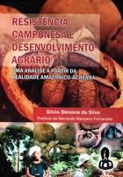 Resistência Camponesa e Desenvolvimento Agrário: Uma Análise a partir da Realidade Amazônico-Acreana